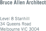 Bruce Allen Architect Level 8 Stanhill 34 Queens Road Melbourne VIC 3004